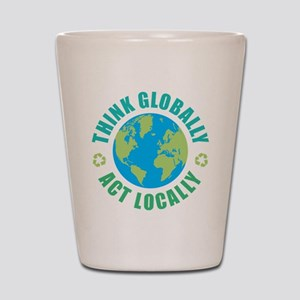 Think Globally, Act Locally Shot Glass