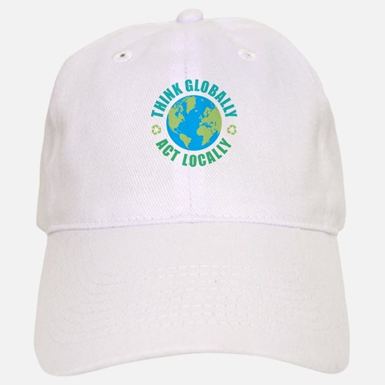 Think Globally, Act Locally Baseball Baseball Cap