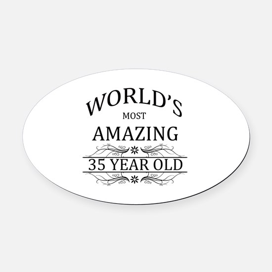 World's Most Amazing 35 Year Old Oval Car Magnet