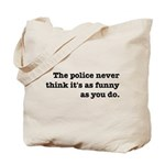 Cops Never Think It's Funny Tote Bag
