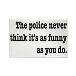 Cops Never Think It's Funny Rectangle Magnet