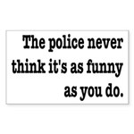 Cops Never Think It's Funny Sticker (Rectangle)