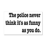 Cops Never Think It's Funny Car Magnet 20 x 12