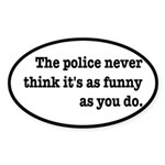 Cops Never Think It's Funny Sticker (Oval 10 pk)