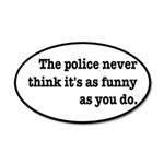 Cops Never Think It's Funny 20x12 Oval Wall Decal