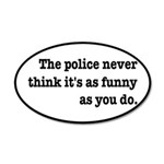 Cops Never Think It's Funny 35x21 Oval Wall Decal