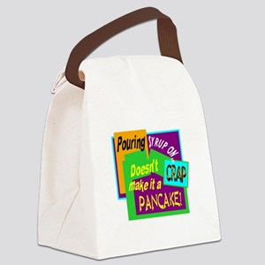 Pouring Syrup On Crap!/ Canvas Lunch Bag