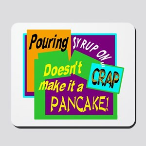 Pouring Syrup On Crap!/ Mousepad