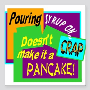 """Pouring Syrup On Crap!/ Square Car Magnet 3"""" x 3"""""""