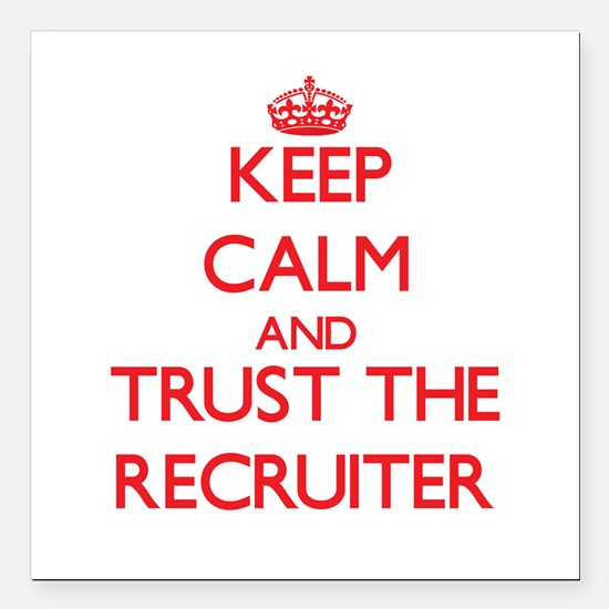 Keep Calm and Trust the Recruiter Square Car Magne