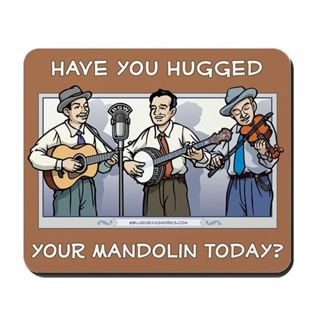 Mousepad: Hugged your mandolin