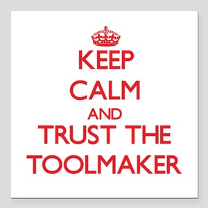 Keep Calm and Trust the Toolmaker Square Car Magne