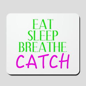 Eat Sleep Breathe Catch Mousepad