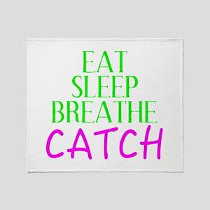 Eat Sleep Breathe Catch Throw Blanket