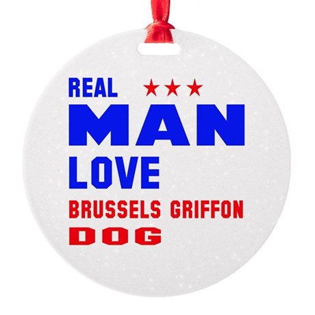 Real Man Love Brussels Griffon Dog Round Ornament
