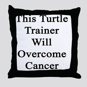 This Turtle Trainer Will Overcome Can Throw Pillow