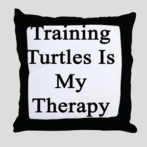 Training Turtles Is My Therapy  Throw Pillow
