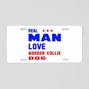 Real Man Love Border Collie Aluminum License Plate