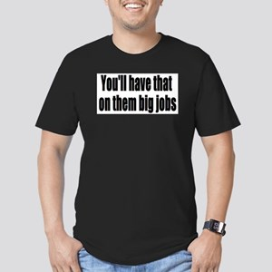 Youll Have That On Them Big Jobs T-Shirt