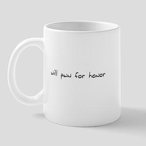 will pwn for honor Mug