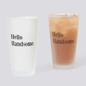 Hello Handsome Drinking Glass