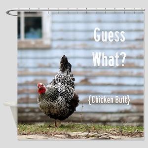 Guess What Chicken Butt Shower Curtain