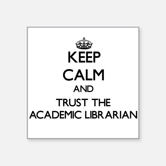 Keep Calm and Trust the Academic Librarian Sticker