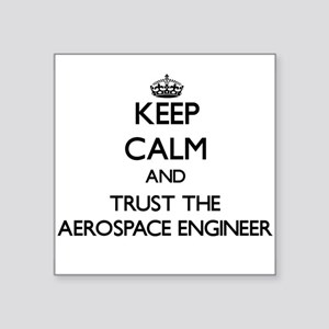 Keep Calm and Trust the Aerospace Engineer Sticker