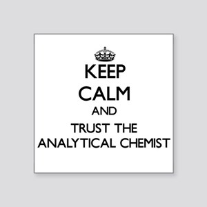 Keep Calm and Trust the Analytical Chemist Sticker