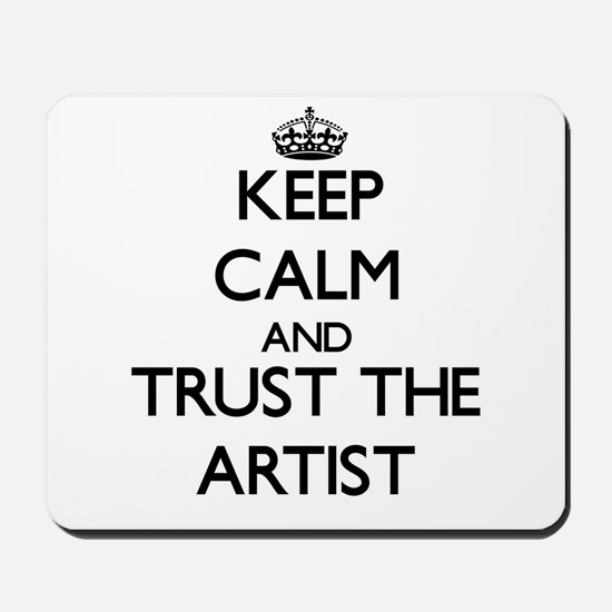Keep Calm and Trust the Artist Mousepad