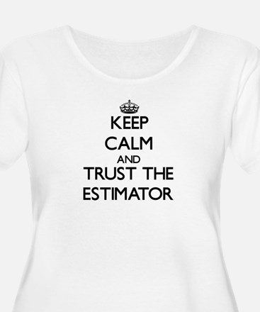 Keep Calm and Trust the Estimator Plus Size T-Shir