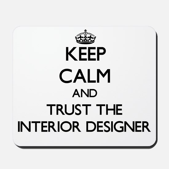 Keep Calm and Trust the Interior Designer Mousepad
