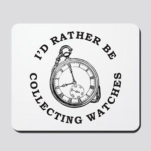 I'D RATHER BE COLLECTING WATCHES Mousepad