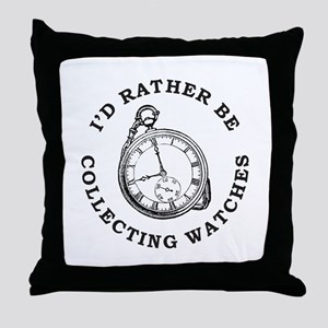 I'D RATHER BE COLLECTING WATCHES Throw Pillow