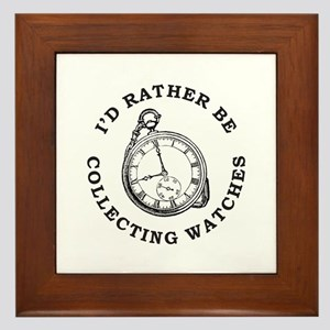 I'D RATHER BE COLLECTING WATCHES Framed Tile