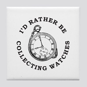 I'D RATHER BE COLLECTING WATCHES Tile Coaster