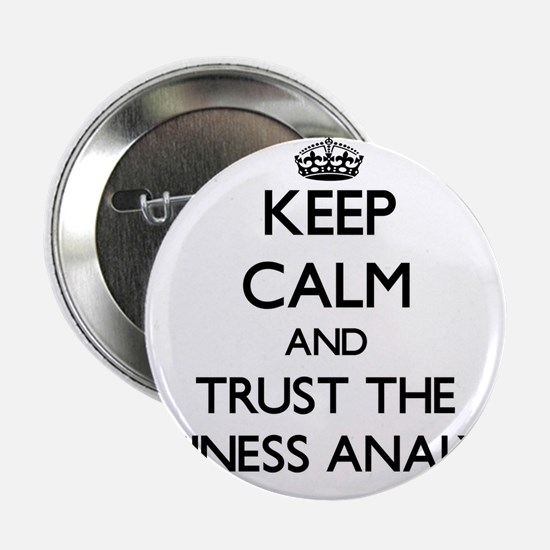 "Keep Calm and Trust the Business Analyst 2.25"" But"
