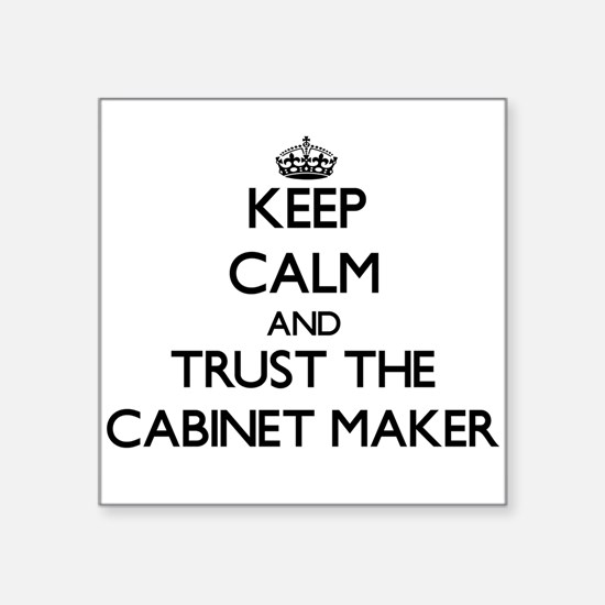 Keep Calm and Trust the Cabinet Maker Sticker