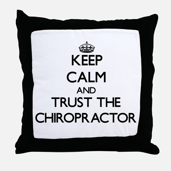 Keep Calm and Trust the Chiropractor Throw Pillow