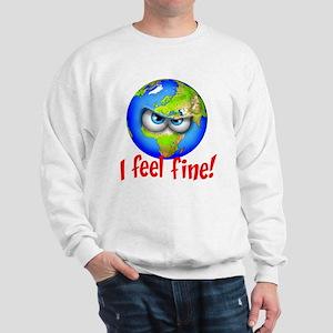 I Feel Fine! Sweatshirt