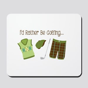 Id Rather Be Golfing... Mousepad