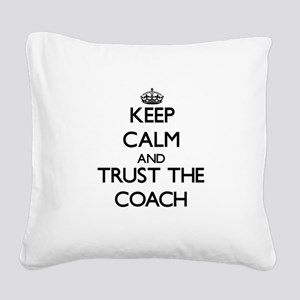 Keep Calm and Trust the Coach Square Canvas Pillow