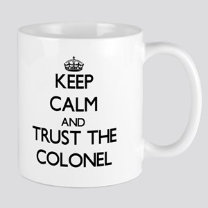 Keep Calm and Trust the Colonel Mugs