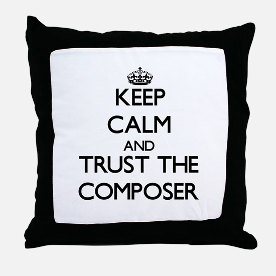 Keep Calm and Trust the Composer Throw Pillow