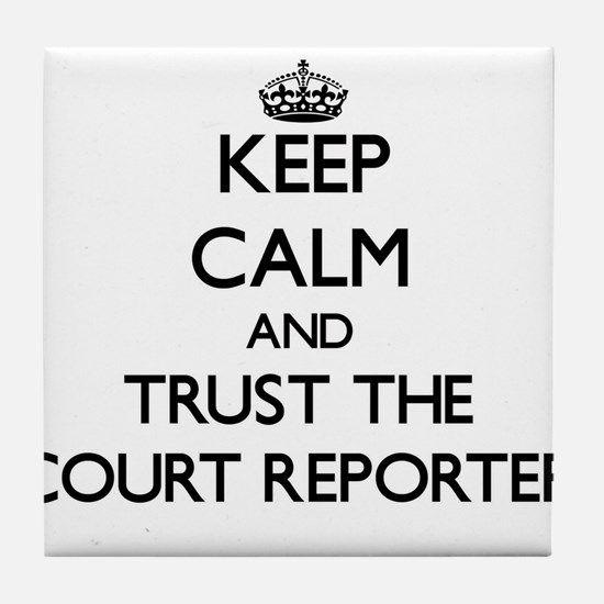 Keep Calm and Trust the Court Reporter Tile Coaste