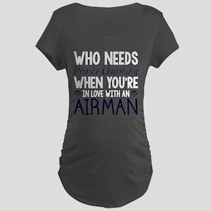 Who Needs Prince Charming Maternity T-Shirt