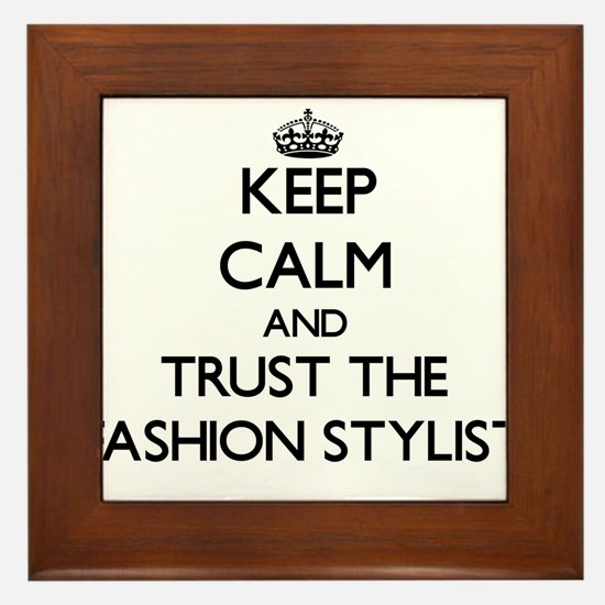 Keep Calm and Trust the Fashion Stylist Framed Til