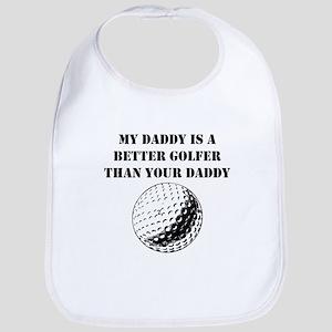 My Daddy Is A Better Golfer Than Your Daddy Bib