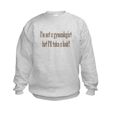 I'm not a gynocologist Kids Sweatshirt