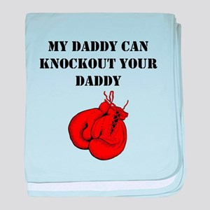 My Daddy Can Knockout Your Daddy baby blanket